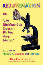 Rejuvenation: My Birthday Suit Doesn't Fit Me Anymore!,Counts, Ken,New Book mon0