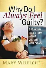 Why Do I Always Feel Guilty?: Breaking Free from What Weighs You Down