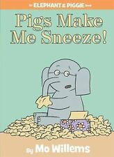Pigs Make Me Sneeze! An Elephant and Piggie Book