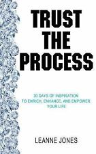 Trust the Process : 30 Days of Inspiration to Enrich, Enhance and Empower...