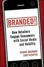 Branded!: How Retailers Engage Consumers with Social Media and Mobility Business
