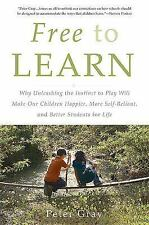 Free to Learn : Why Unleashing the Instinct to Play Will Make Our Children...