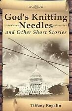 God's Knitting Needles and Other Short Stories by Tiffany Rogalin (2016,...