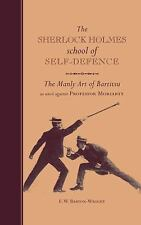 The Sherlock Holmes School of Self-Defence: The Manly Art of Bartitsu as used ag