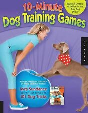 10-Minute Dog Training Games: Quick and Creative Activities for the Busy Dog Own