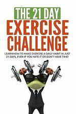 The 21-Day Exercise Challenge: learn how to make exercise a daily habit in just