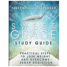 Sweet Grace Study Guide : Practical Steps to Lose Weight and Overcome Sugar...