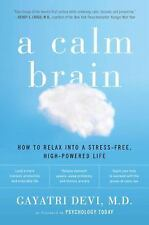 A Calm Brain: How to Relax into a Stress-Free, High-Powered Life - LikeNew - Dev