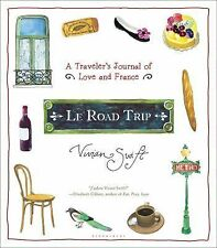 Le Road Trip: A Traveler's Journal of Love and France [Hardcover] [Apr 10, 20...