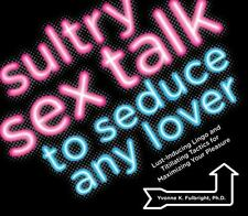 Sultry Sex Talk to Seduce Any Lover: Lust-Inducing Lingo and Titillating Tactics