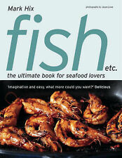 Fish etc.: The Ultimate Book for Seafood Lovers, Hix, Mark, Excellent Book