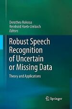 Robust Speech Recognition of Uncertain or Missing Data : Theory and...