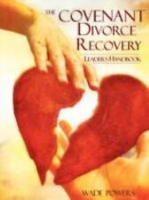 The Covenant Divorce Recovery Leader's Handbook by Wade Powers (2008, Paperback)