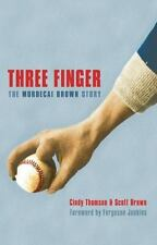 Three Finger : The Mordecai Brown Story by Cindy Thomson and Scott Brown...
