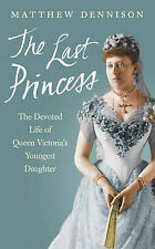 The Last Princess: The Devoted Life of Queen Victoria's Youngest Daughter by...