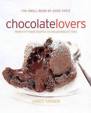 For Chocolate Lover's: From Truffles to Tiramisu by James Tanner, Chris...