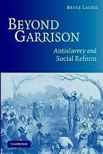 Beyond Garrison : Antislavery and Social Reform by Bruce Laurie (2005,...