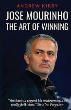 Jose Mourinho: the Art of Winning : What the Appointment of 'the Special One'...