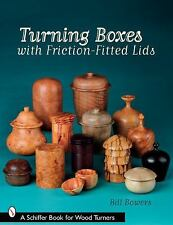 Turning Boxes with Friction-Fitted Lids by Bill Bowers (2008, Paperback)