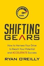 Shifting Gears : How to Harness Your Drive to Reach Your Potential and...
