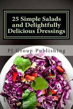25 Simple Salads and Delightfully Delicious Dressings by P. J. Group...