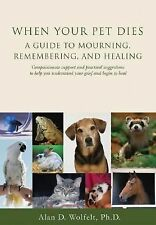 When Your Pet Dies : A Guide to Mourning, Remembering and Healing by Alan D....