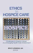 Ethics in Hospice Care: Challenges to Hospice Values in a Changing Health Care E