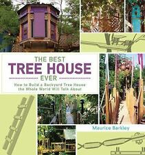 The Best Tree House Ever: How to Build a Backyard Tree House the Whole World Wi