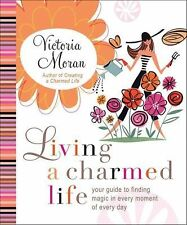 Living a Charmed Life : Your Guide to Finding Magic in Every Moment of Every...