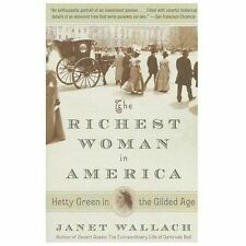 The Richest Woman in America: Hetty Green in the Gilded Age by Wallach, Janet