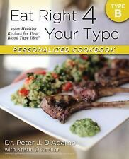Cookbook: Eat Right 4 Your Type B Personalized Cookbook 150+ Healthy Recipes
