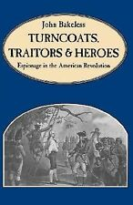 Turncoats, Traitors and Heroes : Espionage in the American Revolution by John...
