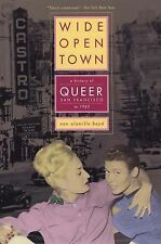 Wide-Open Town : A History of Queer San Francisco to 1965 by Nan Alamilla Boyd