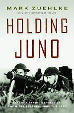 Holding Juno: Canada's Heroic Defense of the D-Day Beaches: June 7-12, 1944