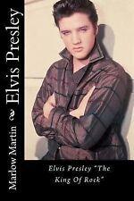 Elvis Presley : Elvis Presley the King of Rock by Marlow Martin (2014,...