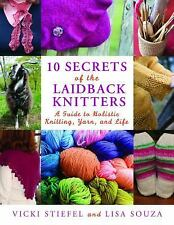 10 Secrets of the LaidBack Knitters : A Guide to Holistic Knitting, Yarn, and L…