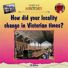 Jill Barber How Did Your Locality Change in Victorian Times? (Step-up History) V