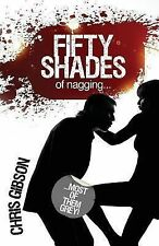 Fifty Shades of Nagging : Most of Them Grey! by Chris Gibson (2013, Paperback)