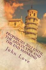 Prophecies 2012 until the Apocolypse and the End Mankind by John Love (2013,...