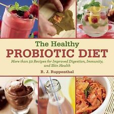 The Healthy Probiotic Diet: More Than 50 Recipes for Improved Digestion, Immunit