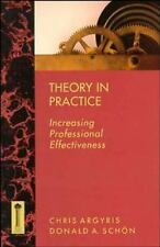 Theory in Practice : Increasing Professional Effectiveness (Jossey Bass Higher a