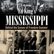 Ed King's Mississippi : Behind the Scenes of Freedom Summer by Ed King and...