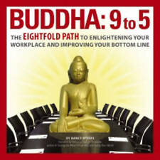 Buddha: 9 to 5: The Eightfold Path to Enlightening Your Workplace and Improving