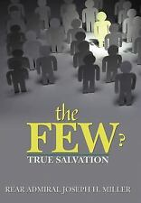 The Few ? : True Salvation by Rear Admiral Joseph H. Miller (2012, Hardcover)
