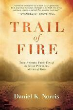 Trail of Fire : True Stories from Ten of the Most Powerful Moves of God by...