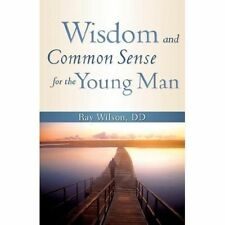 WISDOM AND COMMON SENSE FOR THE YOUNG MAN