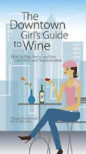 The Downtown Girl's Guide to Wine: How to Buy, Serve and Sip with Style and Soph