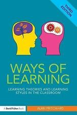 Ways of Learning : Learning Theories and Learning Styles in the Classroom by...
