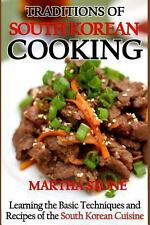 Traditions of South Korean Cooking : Learning the Basic Techniques and...
