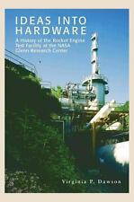 Ideas into Hardware : A History of the Rocket Engine Test Facility at the...